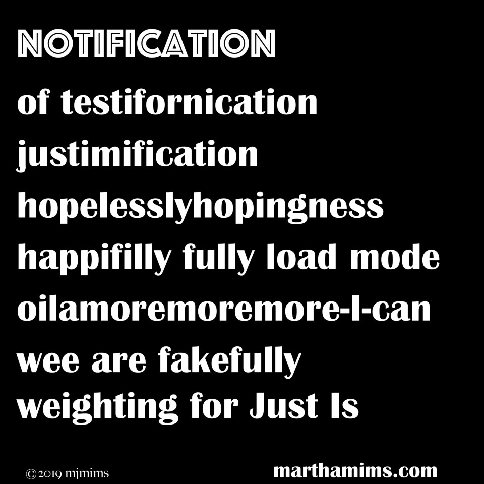 of testifornication justimification hopelesslyhopingness happifilly fully load mode oilamoremoremore-I-can wee are fakefully weighting for Just Is