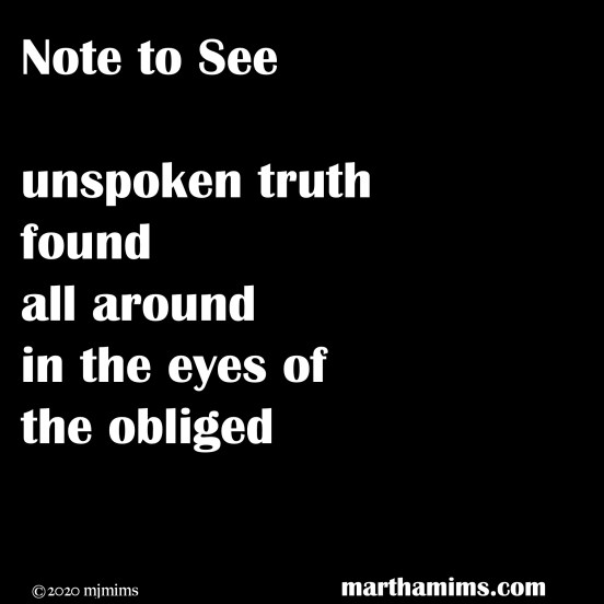 unspoken truth found all around	 in the eyes of the obliged
