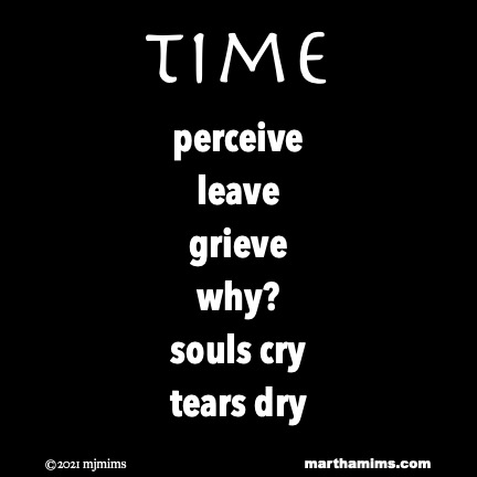 time  perceive leave  grieve why? souls cry tears dry