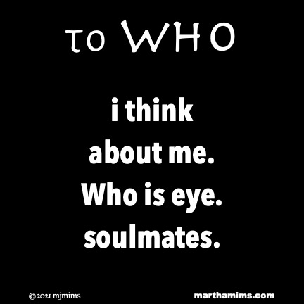 to Who  i think about me. Who is eye. soulmates.