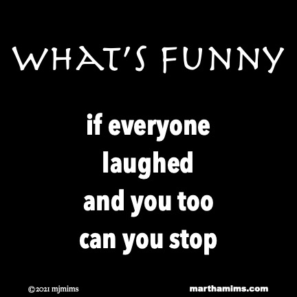 What's Funny  if everyone  laughed and you too can you stop
