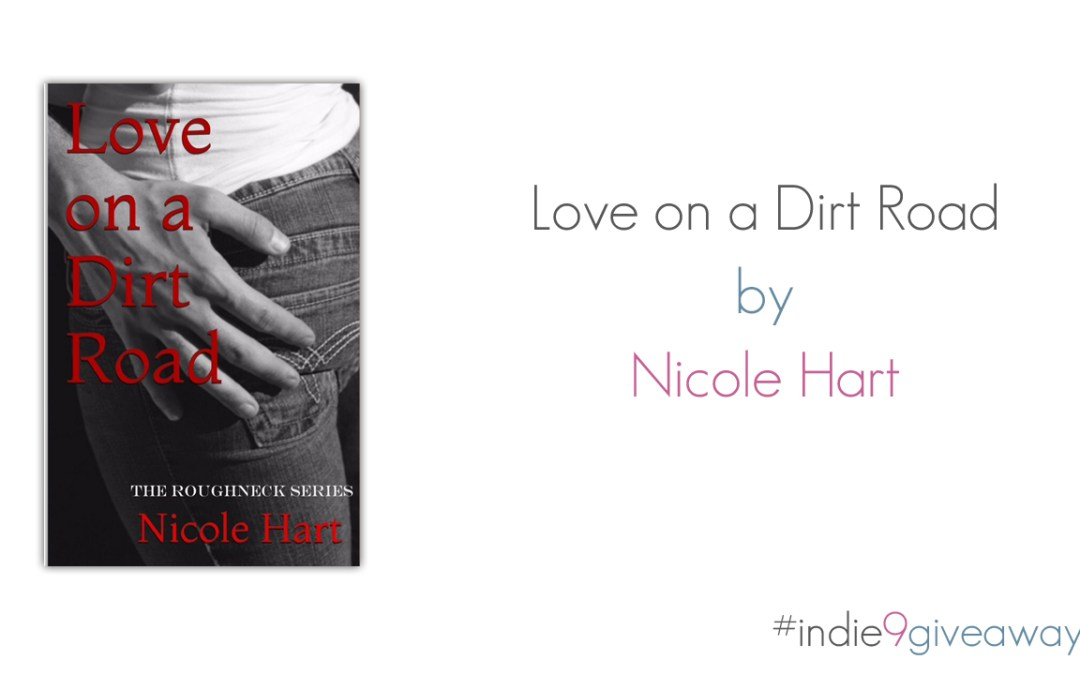 Indie 9 Giveaway Week No. 3 – Love on a Dirt Road by Nicole Hart