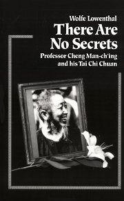 There Are no Secrets: Professor Cheng Man-Ching and his Tai Chi Chuan