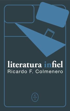 Literatura Infiel, Nuevo Libro de Ricardo F. Colmenero