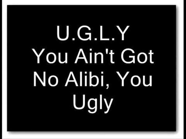 U.G.L.Y. You ain't got no aliby, you're ugly! - YouTube