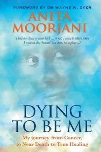 "Anita Moorjani ""Dying to be me"""