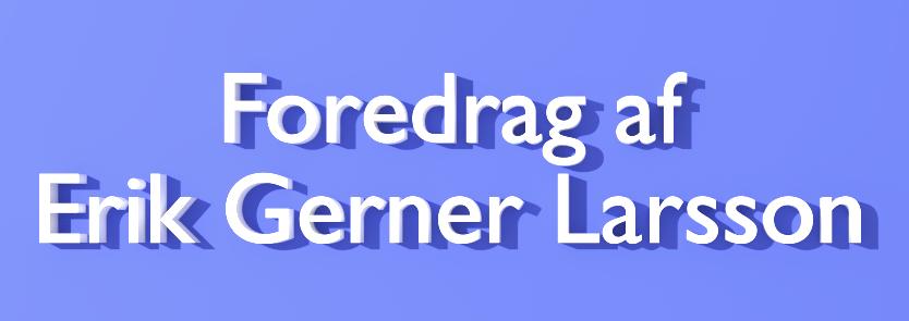 Foredrag af Erik Gerner Larsson