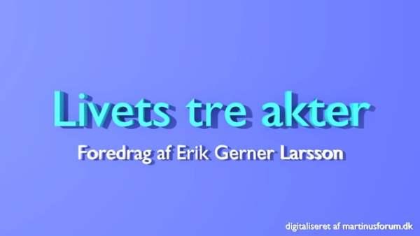Livets tre akter – Erik Gerner Larsson