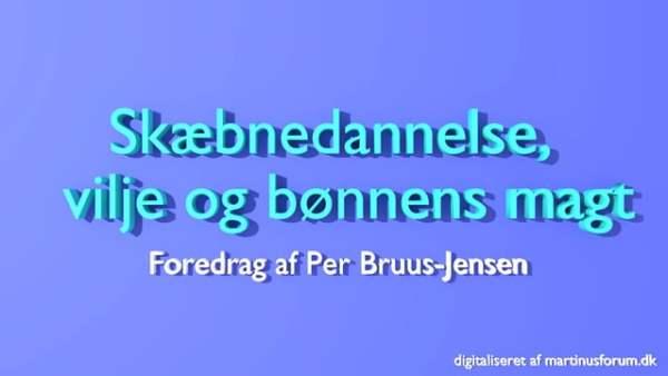 Skæbnedannelse, vilje og bønnens magt – foredrag af Per Bruus-Jensen