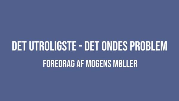 Det utroligste – det ondes problem – Mogens Møller