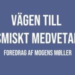 Nyt svensk foredrag af Mogens Møller – Vägen til kosmiskt medvetande