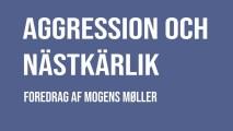 """Svensk foredrag """"Aggression och nästakärlek"""" af Mogens Møller"""