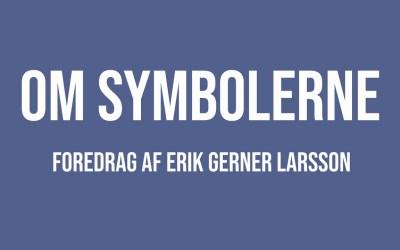 """Nyt foredrag på YouTube: """"Om symbolerne"""" af Erik Gerner Larsson"""
