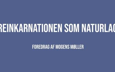 Reinkarnationen som naturlag | Mogens Møller | Martinus Verdensbillede