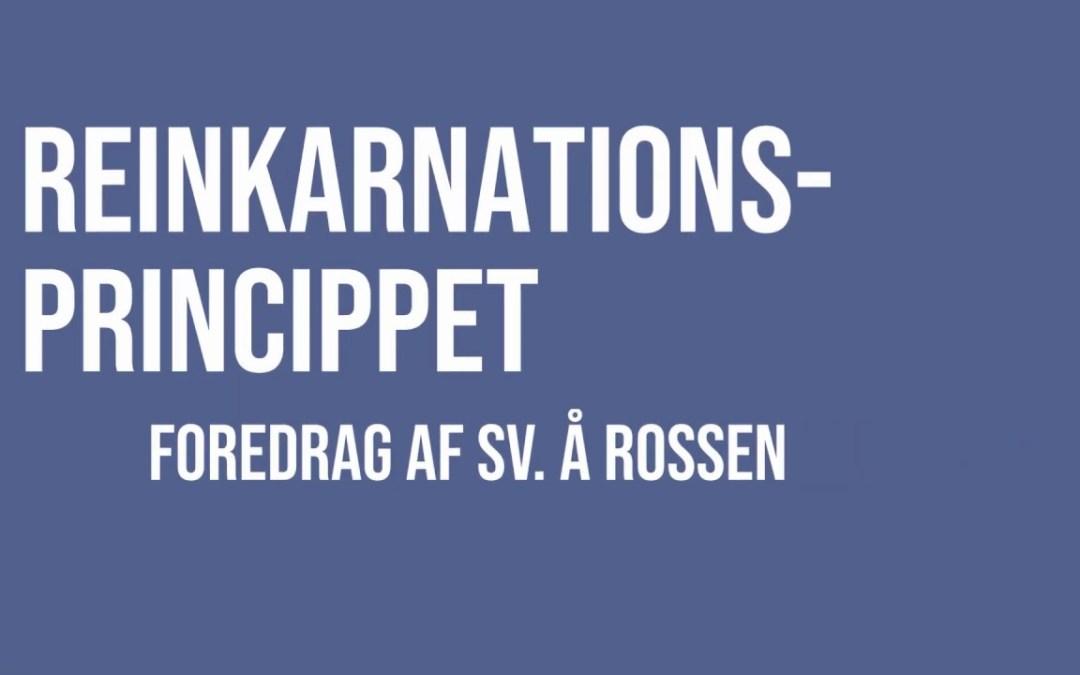 Reinkarnationsprincippet – foredrag at Sv. A. Rossen