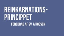 Reinkarnationsprincippet – foredrag at Sv. A. Rossen