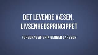 Det levende væsen, livsenhedsprincippet – del 9 | Erik Gerner Larsson | Martinus Verdensbillede