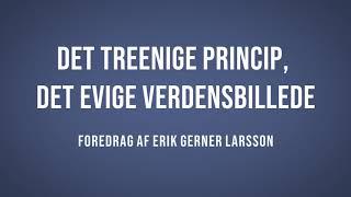 Det treenige princip, det evige verdensbillede – del 10 | Erik Gerner Larsson | Martinus Kosmologi