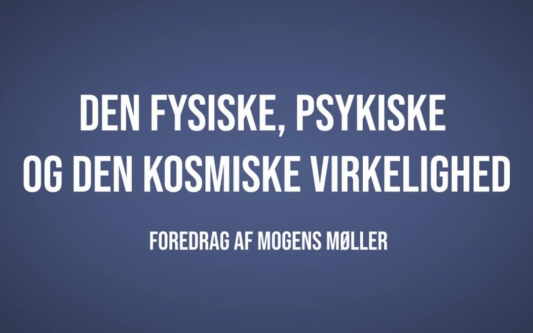 Den fysiske, psykiske og den kosmiske virkelighed | Mogens Møller | Martinus Verdensbillede
