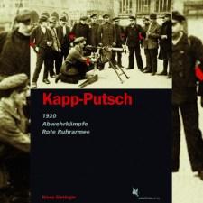 Klaus Gietinger: »Kapp-Putsch. 1920, Abwehrkämpfe, Rote Ruhrarmee«