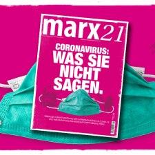 Das neue marx21-Magazin: »Coronavirus: Was sie nicht sagen!«