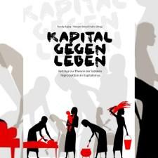 »Kapital gegen Leben – Beiträge zur Theorie der Sozialen Reproduktion im Kapitalismus«