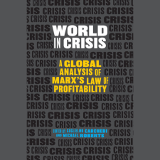 Krisentheorie – Guilgelmo Carchedi und Michael Roberts: »World in Crisis«