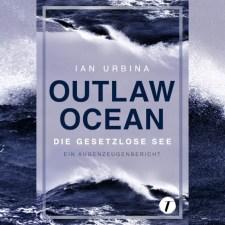 Ian Urbina: »Outlaw Ocean. Gesetzlose See«