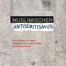 David Ranan: »Muslimischer Antisemitismus« – Buchtipp