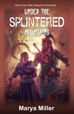 Under the Splintered Mountains by Marya Miller