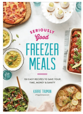 Seriously Good Freezer Meals by Karrie Truman