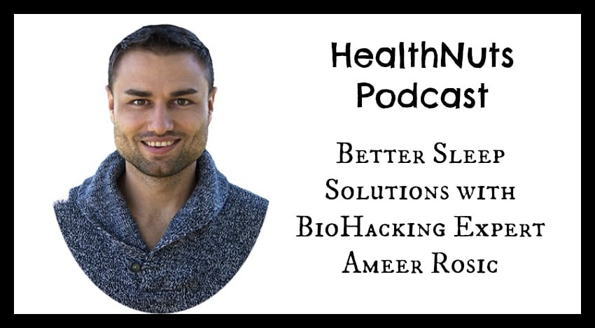 PodCast 28: Better Sleep Solutions with BioHacking Expert Ameer Rosic