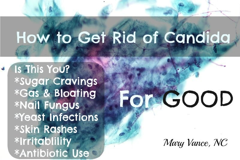How to Get Rid of Candida—For Good - Mary Vance, NC
