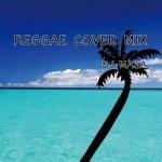 レゲエ調にカバーされた聞いたことある曲でDJミックス~REGGAE COVER MIX~