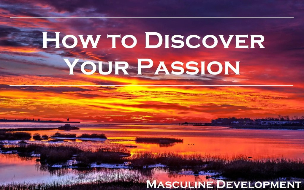 how to discover your passion masculine development