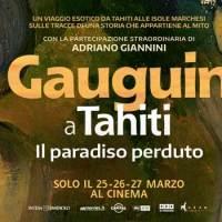 Gauguin a Tahiti. Il Paradiso Perduto: la Grande Arte torna Al Cinema