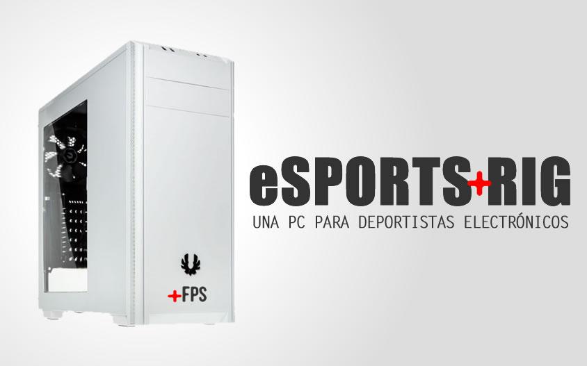 eSports Rig v1, computador para gaming y streaming a bajo presupuesto