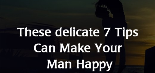 These delicate 7 Tips Can Make Your Man Happy