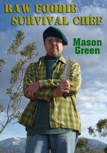 Raw Foodie Survival Chef - a New adventure Book by Chef Mason Green Coming in 2017