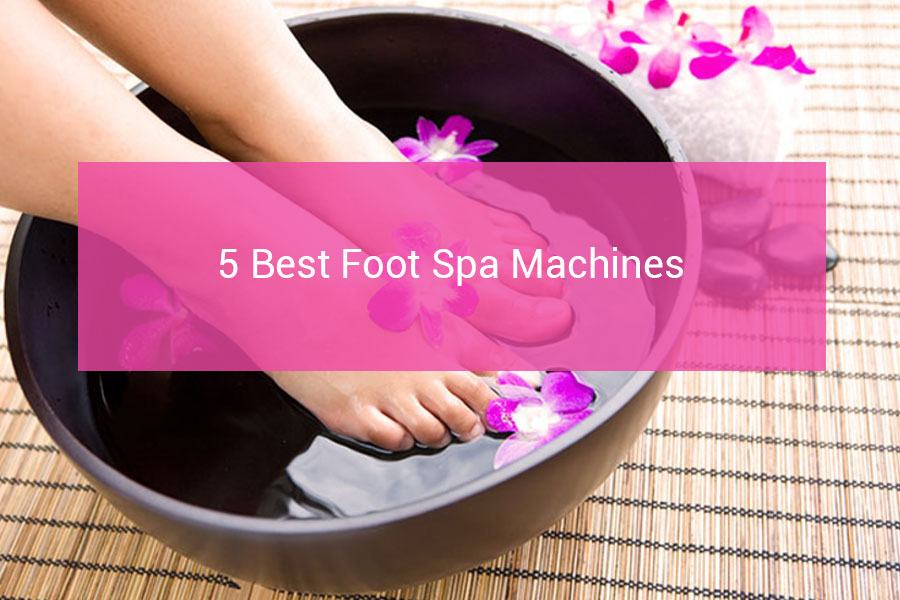 Best Foot Home Spa Machine Comparison and Reviews for 2019