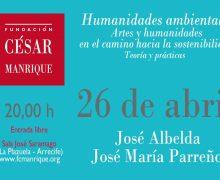 """Conferencia """"Humanidades ambientales: artes y humanidades en el camino hacia la sostenibilidad. Teoría y prácticas"""", de José Albelda y José Mª Parreño en la Fundación César Manrique"""