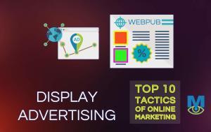 Top Ten Online Marketing Tactics That Work: Display Advertising