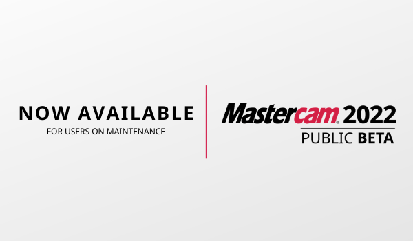 Give Mastercam 2022 a Test Drive with the Public Beta Program