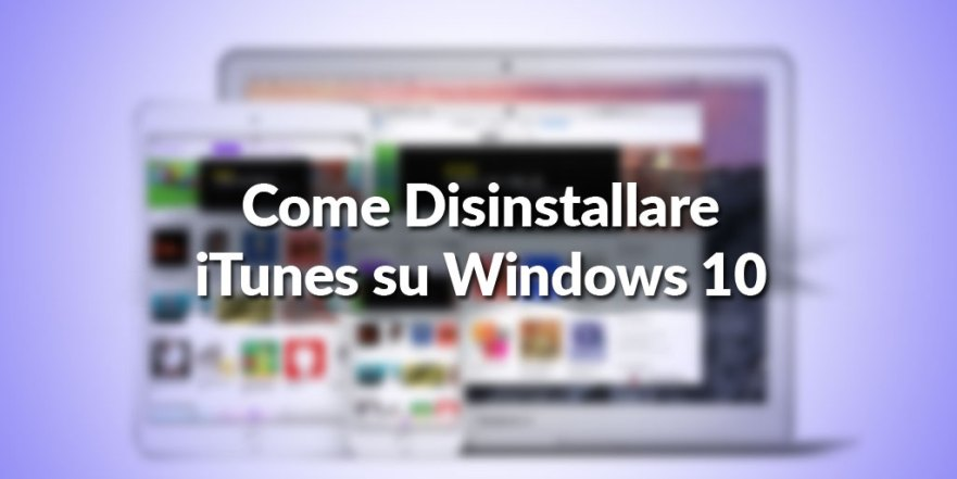 Come Disinstallare iTunes su Windows 10