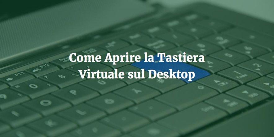 Come Aprire la Tastiera Virtuale sul Desktop
