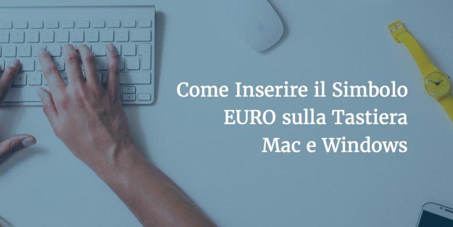 Come Inserire il Simbolo EURO sulla Tastiera Mac e Windows