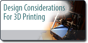 Design Considerations for 3D Printing