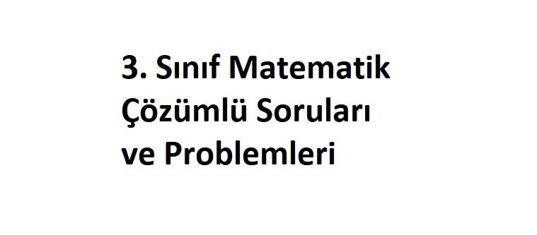 3 Sinif Matematik Cozumlu Sorulari Ve Problemleri Matematik