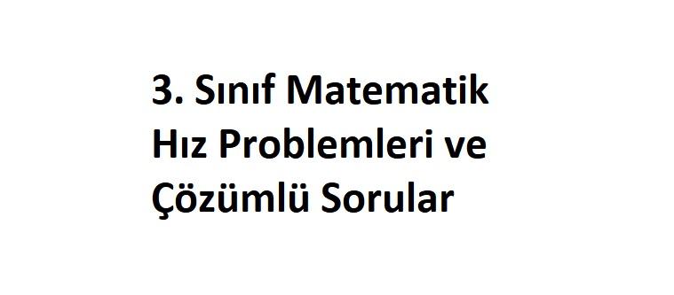 3. Sınıf Matematik Hız Problemleri ve Çözümlü Sorular | Matematik  Öğretmenleri