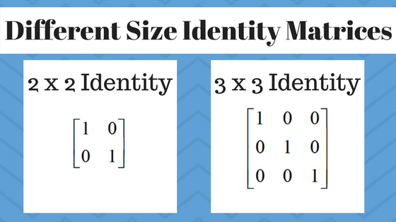 a 2 x 2 and a 3 x3 identity matrix